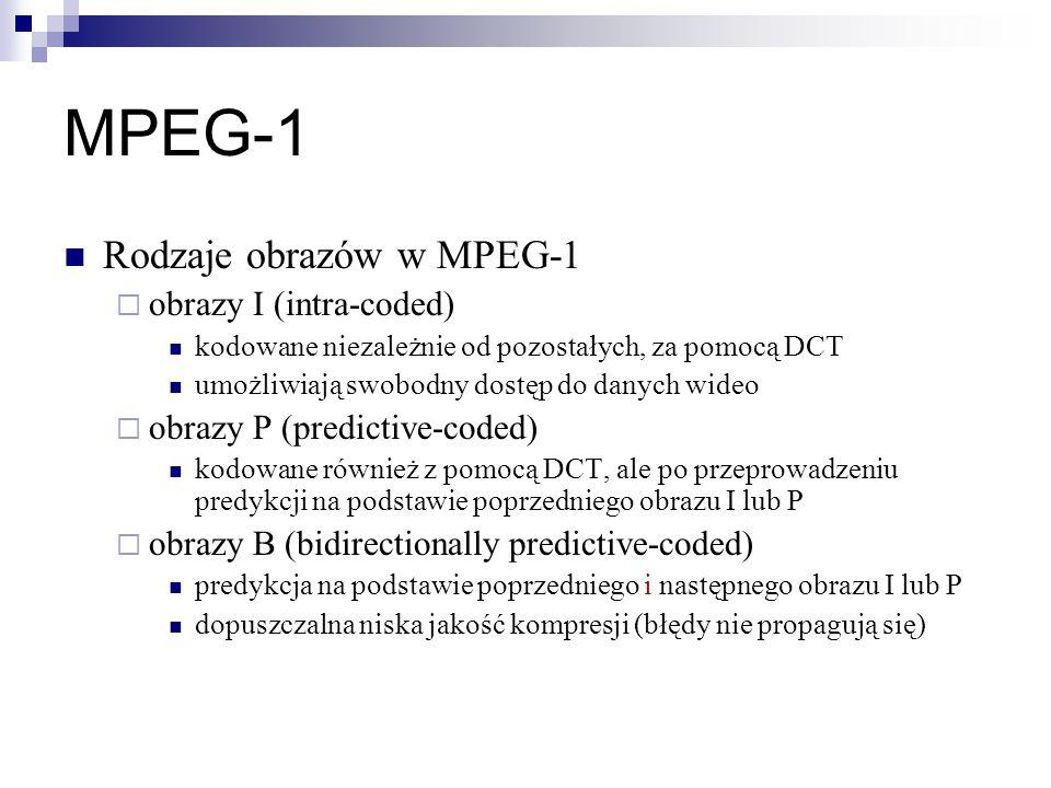 MPEG-1 Rodzaje obrazów w MPEG-1  obrazy I (intra-coded) kodowane niezależnie od pozostałych, za pomocą DCT umożliwiają swobodny dostęp do danych wideo  obrazy P (predictive-coded) kodowane również z pomocą DCT, ale po przeprowadzeniu predykcji na podstawie poprzedniego obrazu I lub P  obrazy B (bidirectionally predictive-coded) predykcja na podstawie poprzedniego i następnego obrazu I lub P dopuszczalna niska jakość kompresji (błędy nie propagują się)