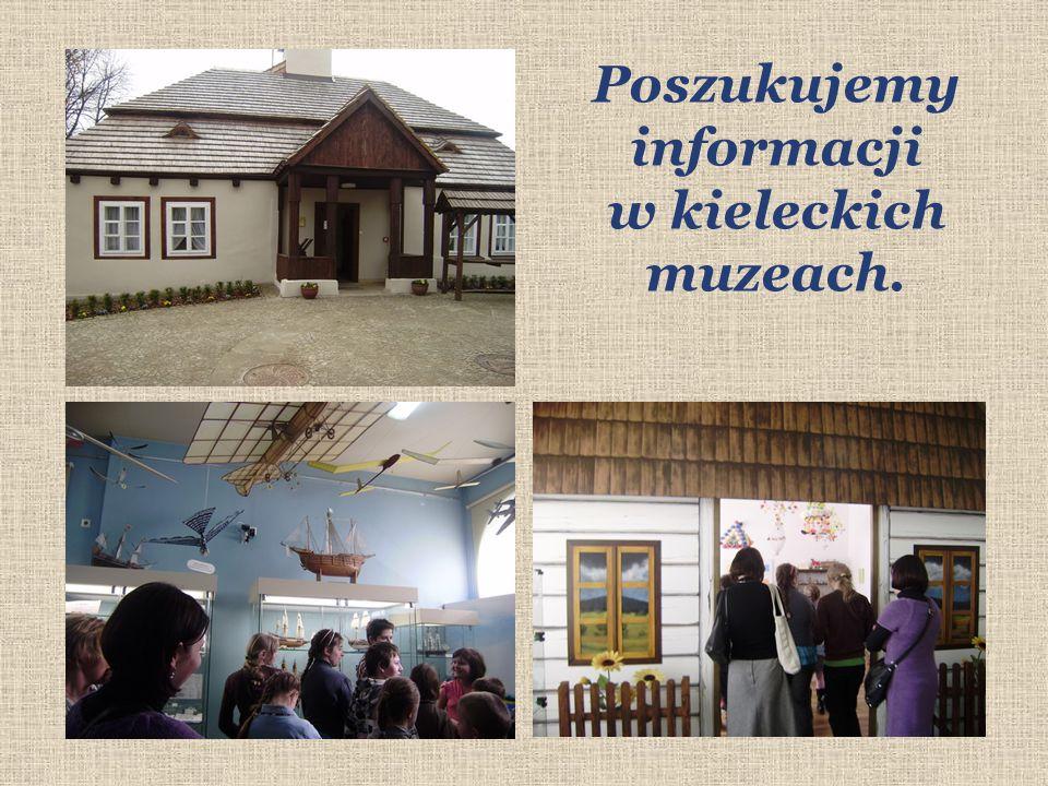 Poszukujemy informacji w kieleckich muzeach.