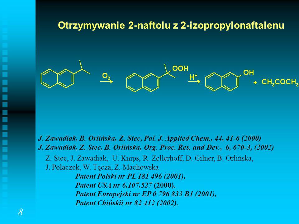 Otrzymywanie 2-naftolu z 2-izopropylonaftalenu J. Zawadiak, B. Orlińska, Z. Stec, Pol. J. Applied Chem., 44, 41-6 (2000) J. Zawadiak, Z. Stec, B. Orli