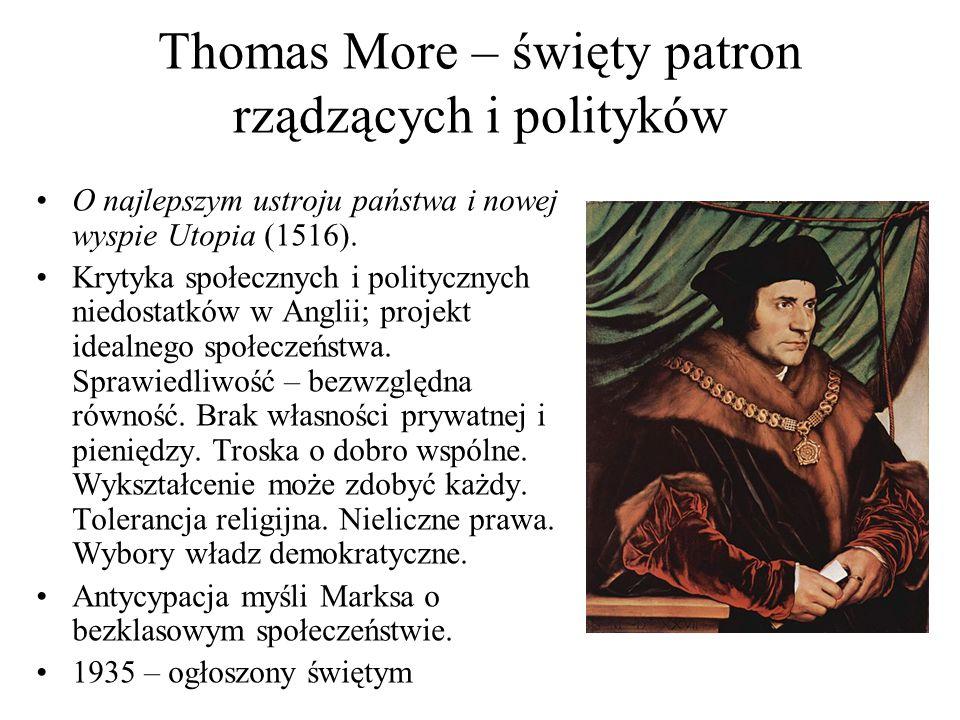 Thomas More – święty patron rządzących i polityków O najlepszym ustroju państwa i nowej wyspie Utopia (1516). Krytyka społecznych i politycznych niedo