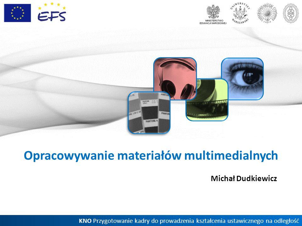 KNO Przygotowanie kadry do prowadzenia kształcenia ustawicznego na odległość Opracowywanie materiałów multimedialnych Michał Dudkiewicz