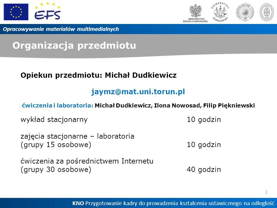 Organizacja przedmiotu 2 Opracowywanie materiałów multimedialnych KNO Przygotowanie kadry do prowadzenia kształcenia ustawicznego na odległość Opiekun
