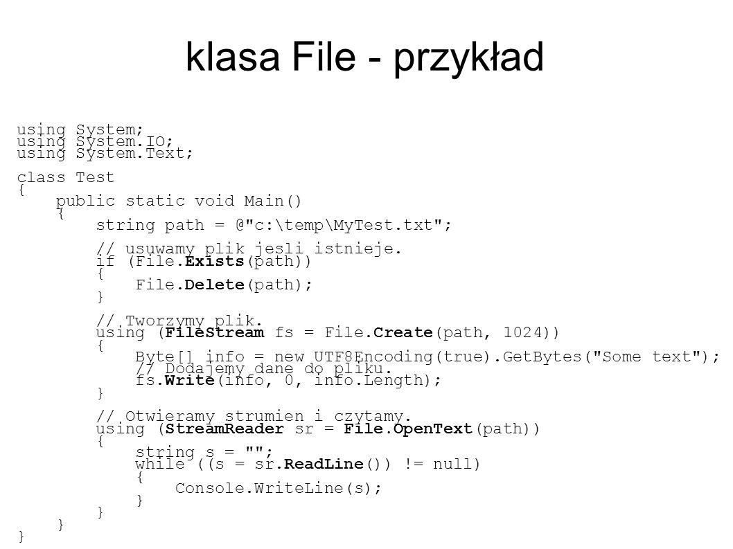 klasa File - przykład using System; using System.IO; using System.Text; class Test { public static void Main() { string path = @ c:\temp\MyTest.txt ; // usuwamy plik jesli istnieje.