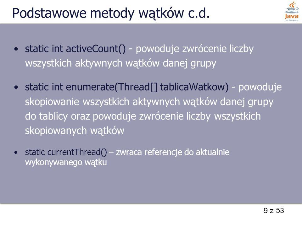 9 z 53 Podstawowe metody wątków c.d.