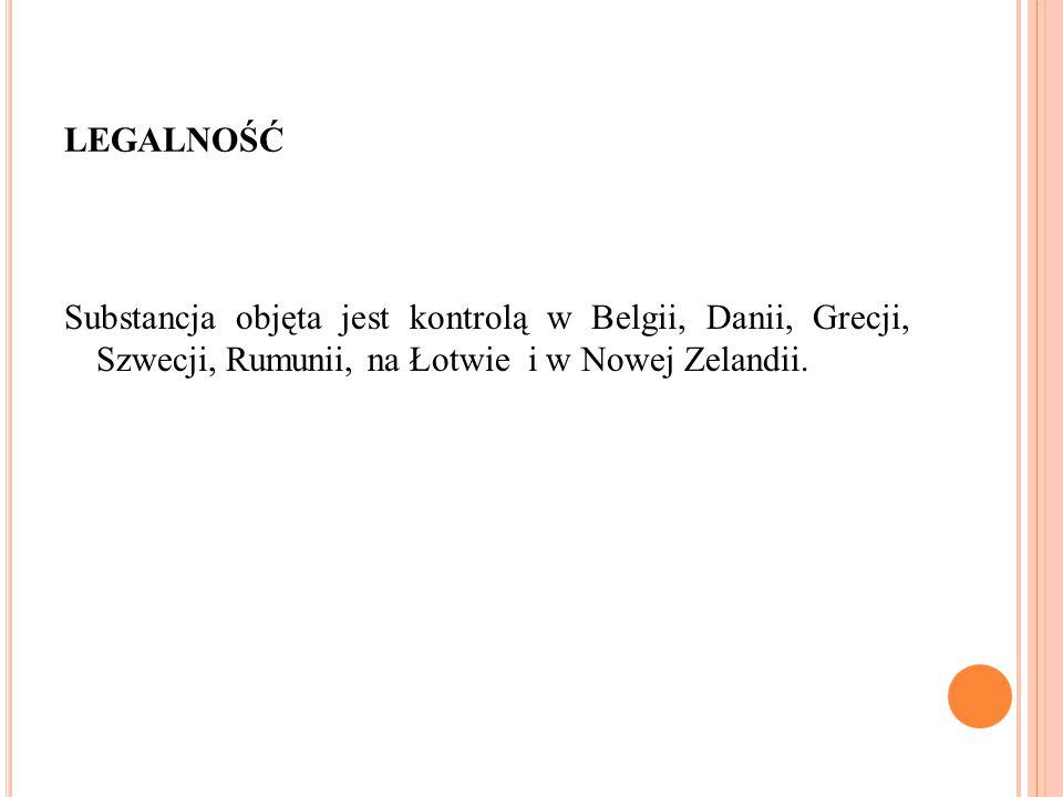 LEGALNOŚĆ Substancja objęta jest kontrolą w Belgii, Danii, Grecji, Szwecji, Rumunii, na Łotwie i w Nowej Zelandii.
