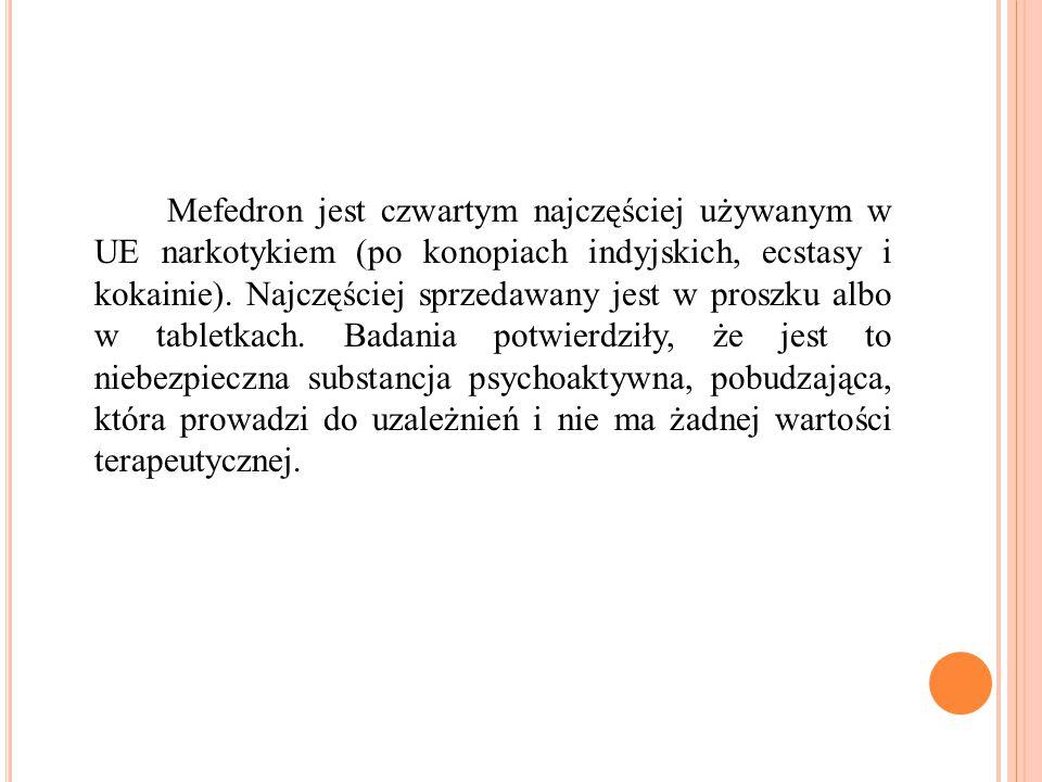 Mefedron jest czwartym najczęściej używanym w UE narkotykiem (po konopiach indyjskich, ecstasy i kokainie). Najczęściej sprzedawany jest w proszku alb