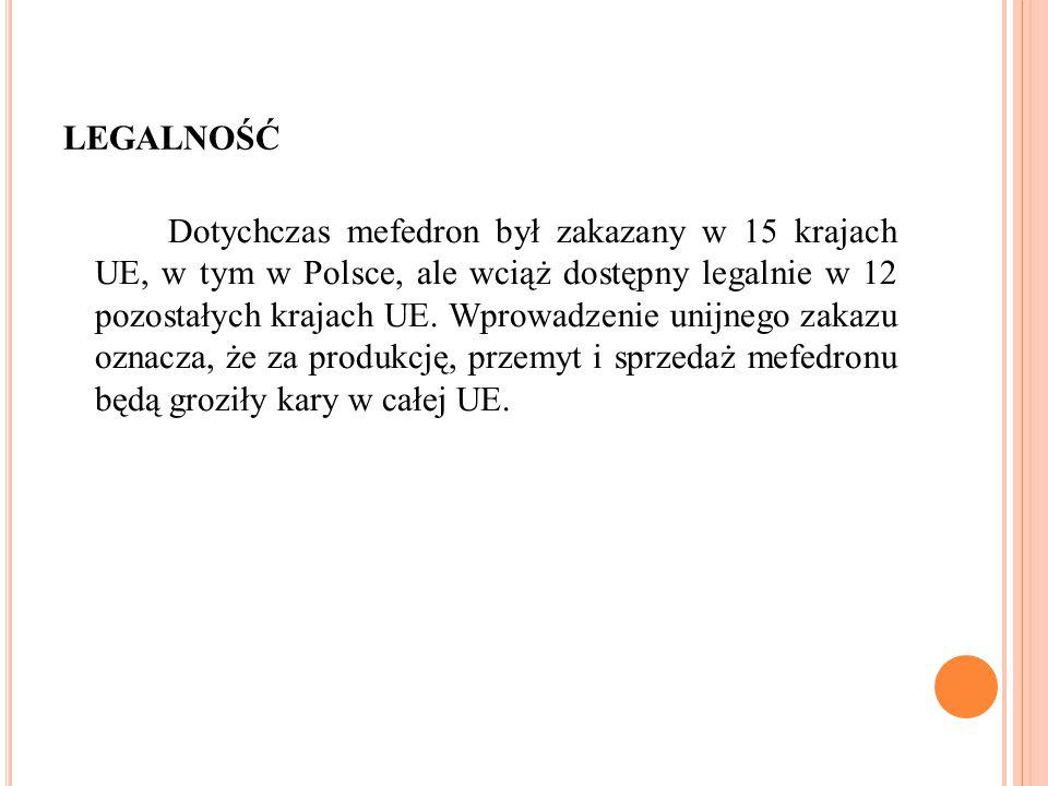 LEGALNOŚĆ Dotychczas mefedron był zakazany w 15 krajach UE, w tym w Polsce, ale wciąż dostępny legalnie w 12 pozostałych krajach UE.
