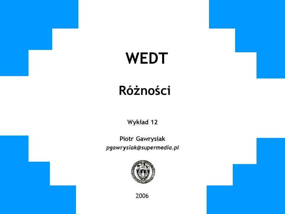 WEDT Różności Wykład 12 Piotr Gawrysiak pgawrysiak@supermedia.pl 2006