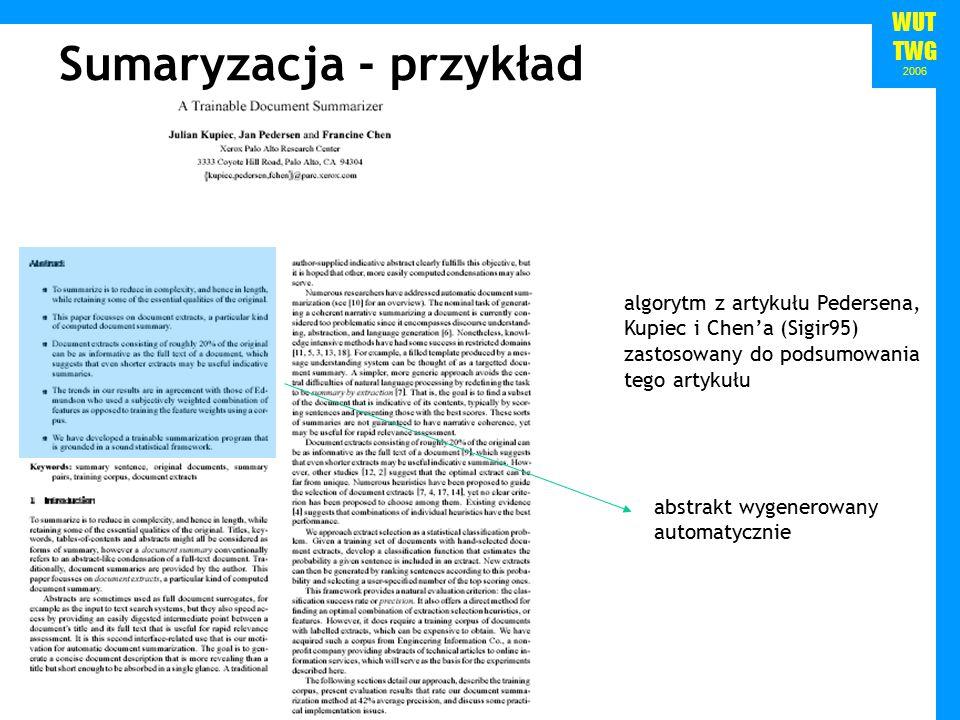 WUT TWG 2006 Sumaryzacja - przykład algorytm z artykułu Pedersena, Kupiec i Chen'a (Sigir95) zastosowany do podsumowania tego artykułu abstrakt wygenerowany automatycznie