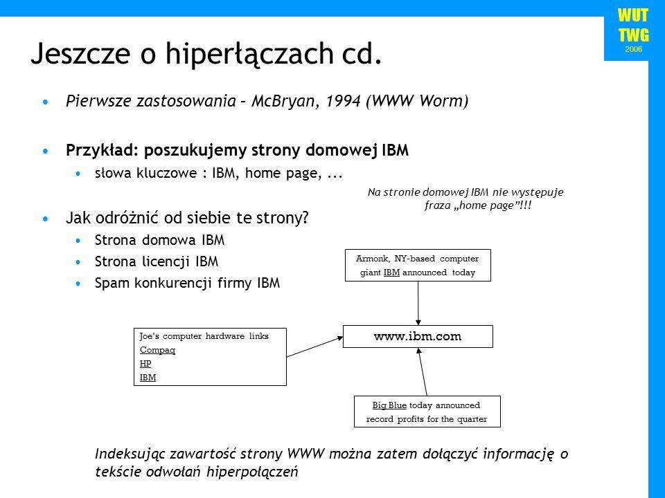 WUT TWG 2006 Pierwsze zastosowania – McBryan, 1994 (WWW Worm) Przykład: poszukujemy strony domowej IBM słowa kluczowe : IBM, home page,...