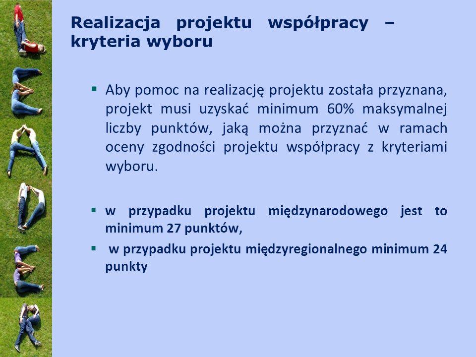 Realizacja projektu współpracy – kryteria wyboru  Aby pomoc na realizację projektu została przyznana, projekt musi uzyskać minimum 60% maksymalnej liczby punktów, jaką można przyznać w ramach oceny zgodności projektu współpracy z kryteriami wyboru.