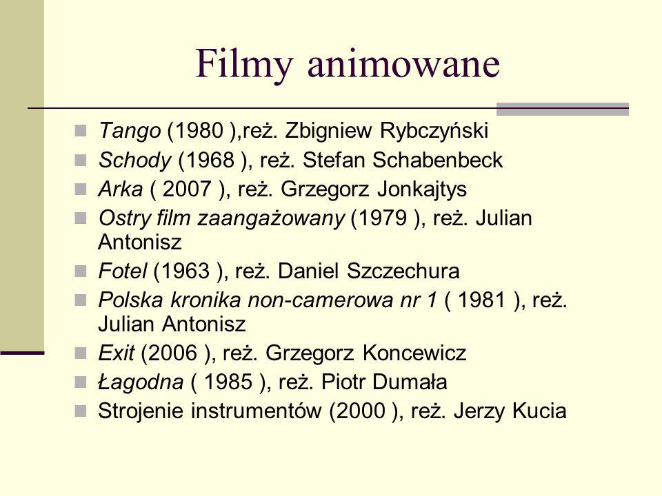 Filmy animowane Tango (1980 ),reż. Zbigniew Rybczyński Schody (1968 ), reż. Stefan Schabenbeck Arka ( 2007 ), reż. Grzegorz Jonkajtys Ostry film zaang