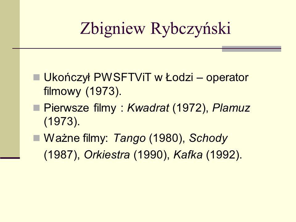 Zbigniew Rybczyński Ukończył PWSFTViT w Łodzi – operator filmowy (1973). Pierwsze filmy : Kwadrat (1972), Plamuz (1973). Ważne filmy: Tango (1980), Sc