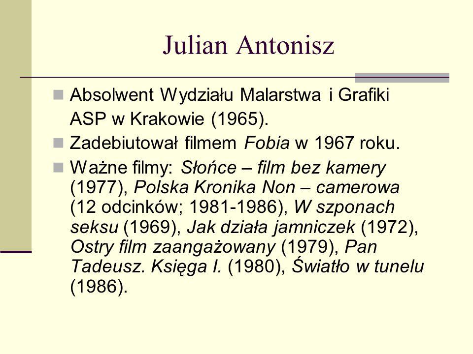Julian Antonisz Absolwent Wydziału Malarstwa i Grafiki ASP w Krakowie (1965). Zadebiutował filmem Fobia w 1967 roku. Ważne filmy: Słońce – film bez ka