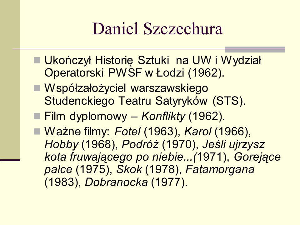 Daniel Szczechura Ukończył Historię Sztuki na UW i Wydział Operatorski PWSF w Łodzi (1962). Współzałożyciel warszawskiego Studenckiego Teatru Satyrykó