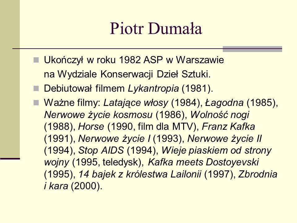 Piotr Dumała Ukończył w roku 1982 ASP w Warszawie na Wydziale Konserwacji Dzieł Sztuki. Debiutował filmem Lykantropia (1981). Ważne filmy: Latające wł