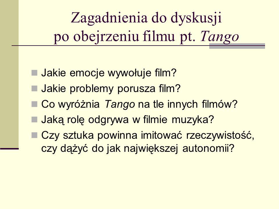 Zagadnienia do dyskusji po obejrzeniu filmu pt. Tango Jakie emocje wywołuje film? Jakie problemy porusza film? Co wyróżnia Tango na tle innych filmów?