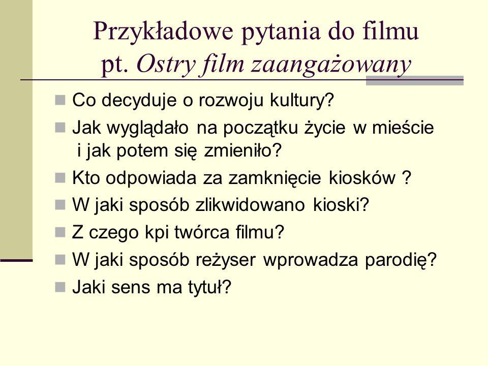 Przykładowe pytania do filmu pt. Ostry film zaangażowany Co decyduje o rozwoju kultury? Jak wyglądało na początku życie w mieście i jak potem się zmie