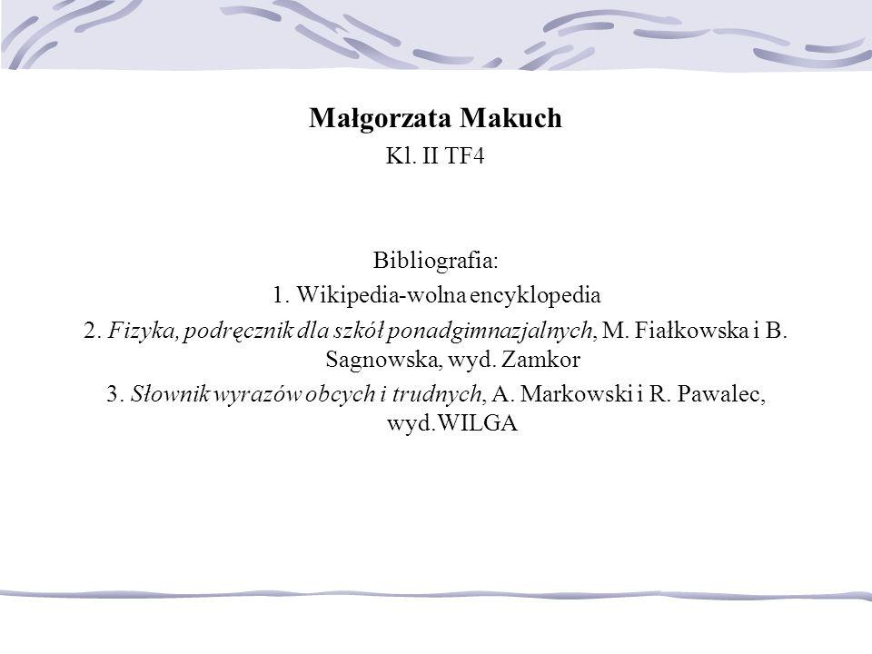Małgorzata Makuch Kl.II TF4 Bibliografia: 1. Wikipedia-wolna encyklopedia 2.