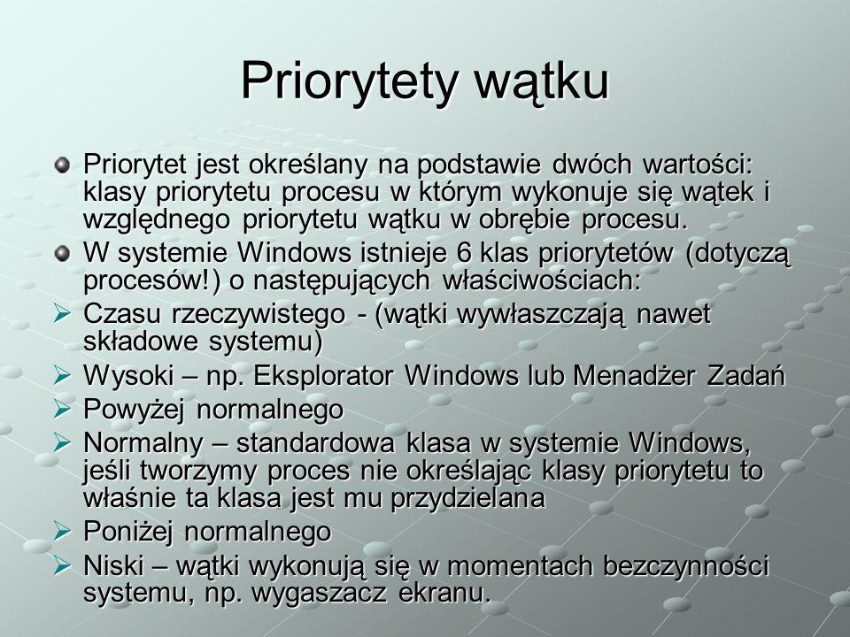 Priorytety wątku Priorytet jest określany na podstawie dwóch wartości: klasy priorytetu procesu w którym wykonuje się wątek i względnego priorytetu wątku w obrębie procesu.