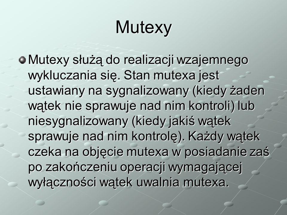 Mutexy Mutexy służą do realizacji wzajemnego wykluczania się. Stan mutexa jest ustawiany na sygnalizowany (kiedy żaden wątek nie sprawuje nad nim kont
