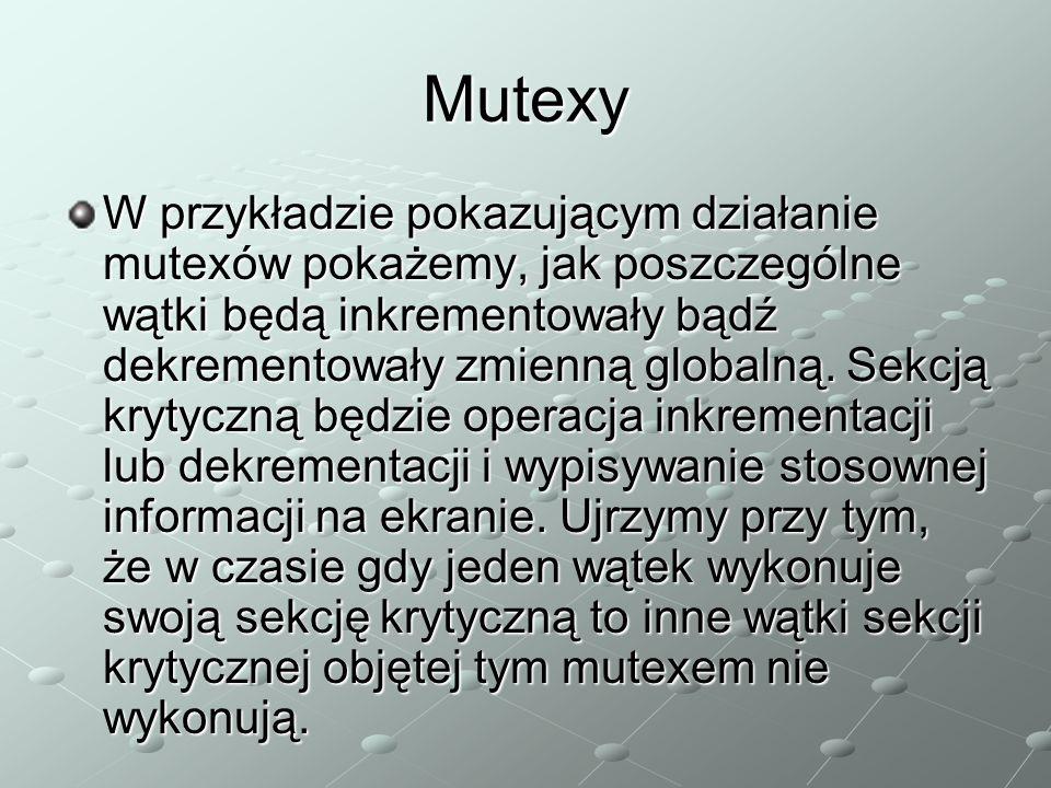 Mutexy W przykładzie pokazującym działanie mutexów pokażemy, jak poszczególne wątki będą inkrementowały bądź dekrementowały zmienną globalną.