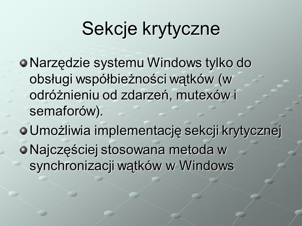 Sekcje krytyczne Narzędzie systemu Windows tylko do obsługi współbieżności wątków (w odróżnieniu od zdarzeń, mutexów i semaforów). Umożliwia implement