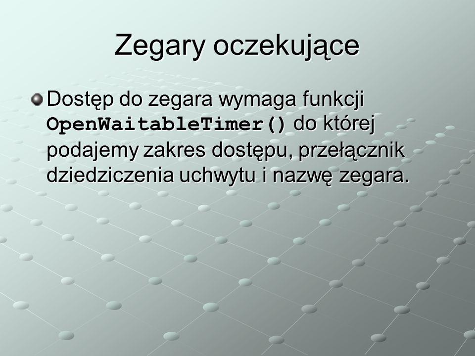 Zegary oczekujące Dostęp do zegara wymaga funkcji OpenWaitableTimer() do której podajemy zakres dostępu, przełącznik dziedziczenia uchwytu i nazwę zegara.