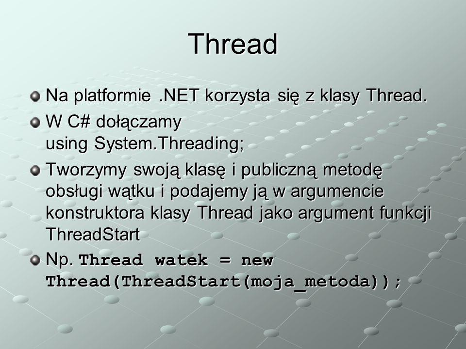 Thread Na platformie.NET korzysta się z klasy Thread. W C# dołączamy using System.Threading; Tworzymy swoją klasę i publiczną metodę obsługi wątku i p