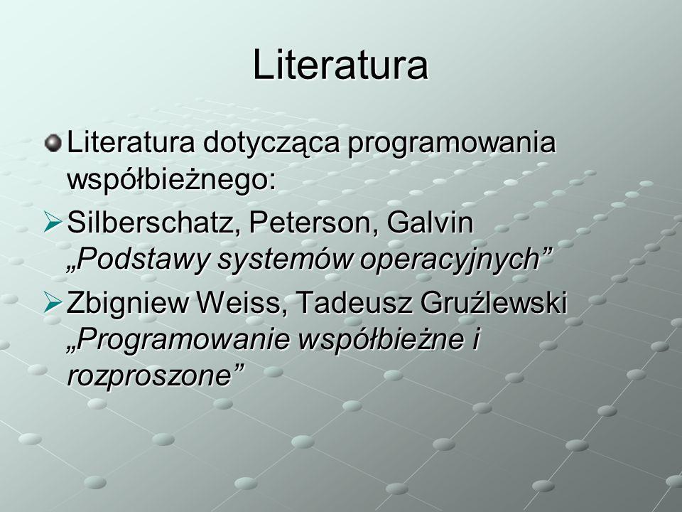 """Literatura Literatura dotycząca programowania współbieżnego:  Silberschatz, Peterson, Galvin """"Podstawy systemów operacyjnych""""  Zbigniew Weiss, Tadeu"""