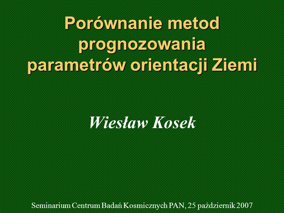 Porównanie metod prognozowania parametrów orientacji Ziemi Wiesław Kosek Seminarium Centrum Badań Kosmicznych PAN, 25 październik 2007