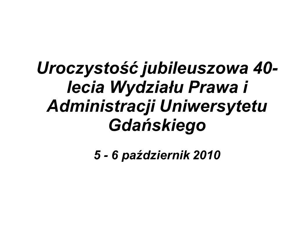 Uroczystość jubileuszowa 40- lecia Wydziału Prawa i Administracji Uniwersytetu Gdańskiego 5 - 6 październik 2010