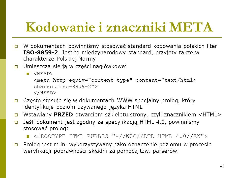 14 Kodowanie i znaczniki META  W dokumentach powinniśmy stosować standard kodowania polskich liter ISO-8859-2. Jest to międzynarodowy standard, przyj