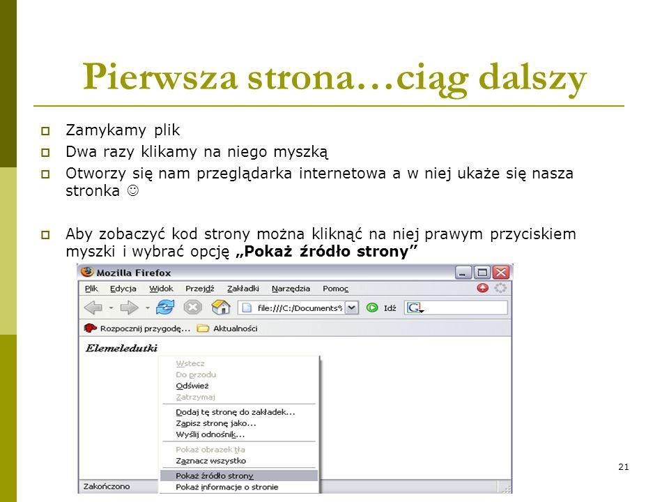 21 Pierwsza strona…ciąg dalszy  Zamykamy plik  Dwa razy klikamy na niego myszką  Otworzy się nam przeglądarka internetowa a w niej ukaże się nasza