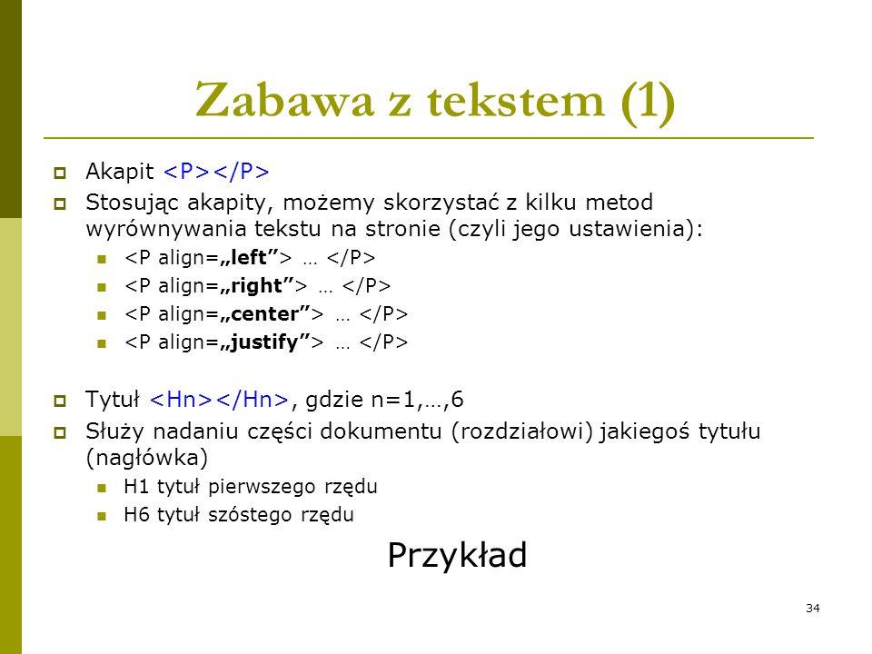 34 Zabawa z tekstem (1)  Akapit  Stosując akapity, możemy skorzystać z kilku metod wyrównywania tekstu na stronie (czyli jego ustawienia): …  Tytuł