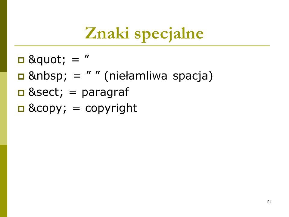 """51 Znaki specjalne  """" = """"  = """" """" (niełamliwa spacja)  § = paragraf  © = copyright"""