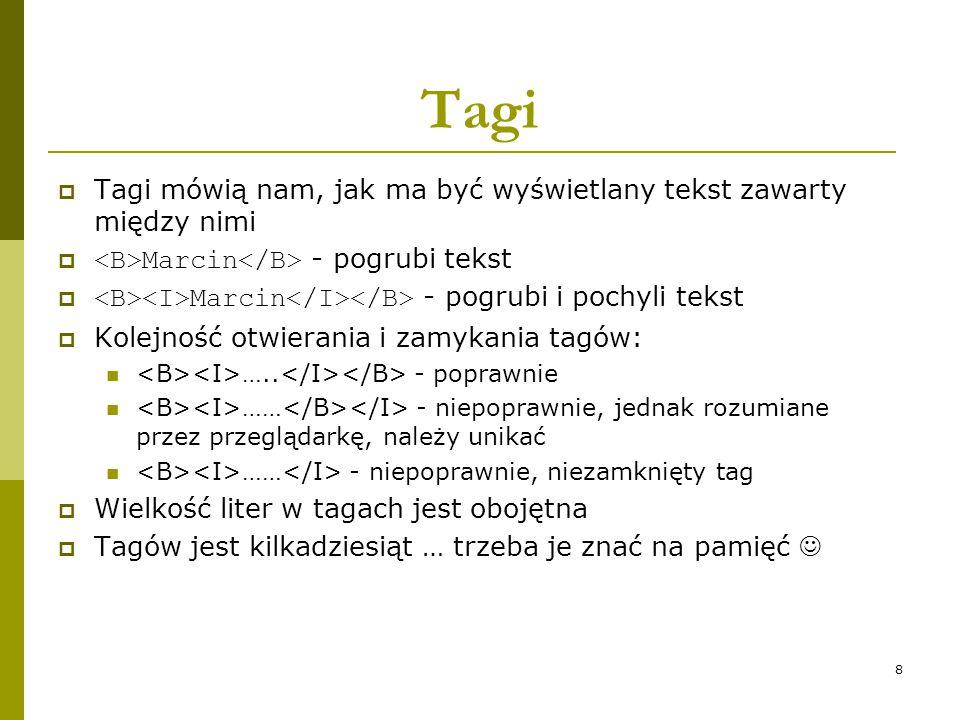 8 Tagi  Tagi mówią nam, jak ma być wyświetlany tekst zawarty między nimi  Marcin - pogrubi tekst  Marcin - pogrubi i pochyli tekst  Kolejność otwi
