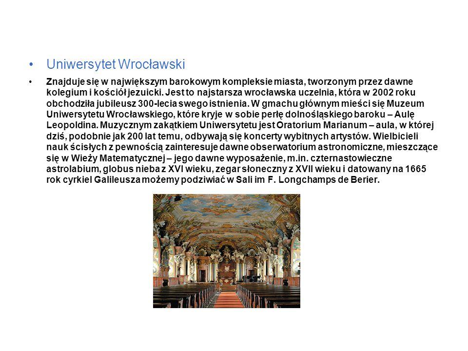 Uniwersytet Wrocławski Znajduje się w największym barokowym kompleksie miasta, tworzonym przez dawne kolegium i kościół jezuicki.