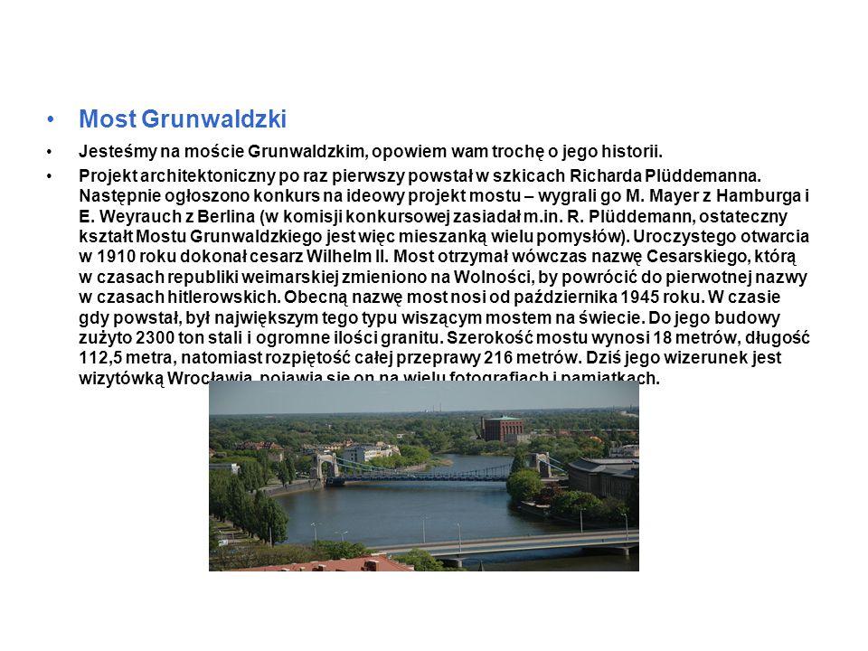 Most Grunwaldzki Jesteśmy na moście Grunwaldzkim, opowiem wam trochę o jego historii.