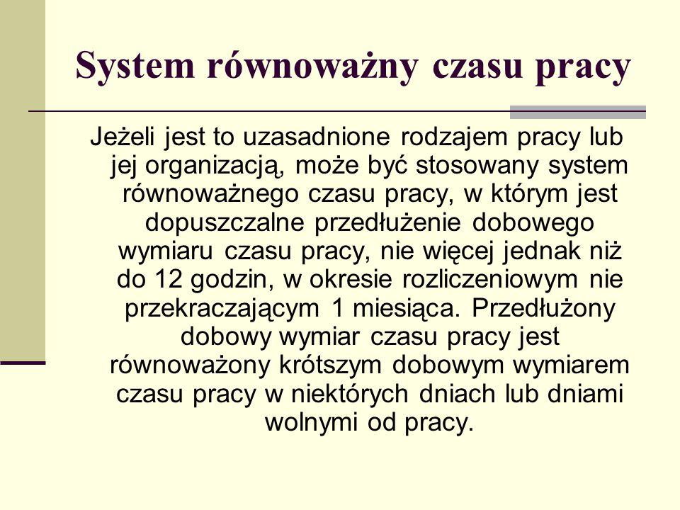 System równoważny czasu pracy Jeżeli jest to uzasadnione rodzajem pracy lub jej organizacją, może być stosowany system równoważnego czasu pracy, w któ