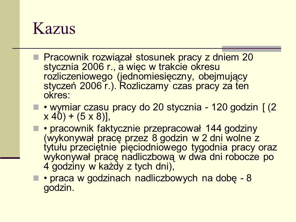 Kazus Pracownik rozwiązał stosunek pracy z dniem 20 stycznia 2006 r., a więc w trakcie okresu rozliczeniowego (jednomiesięczny, obejmujący styczeń 200