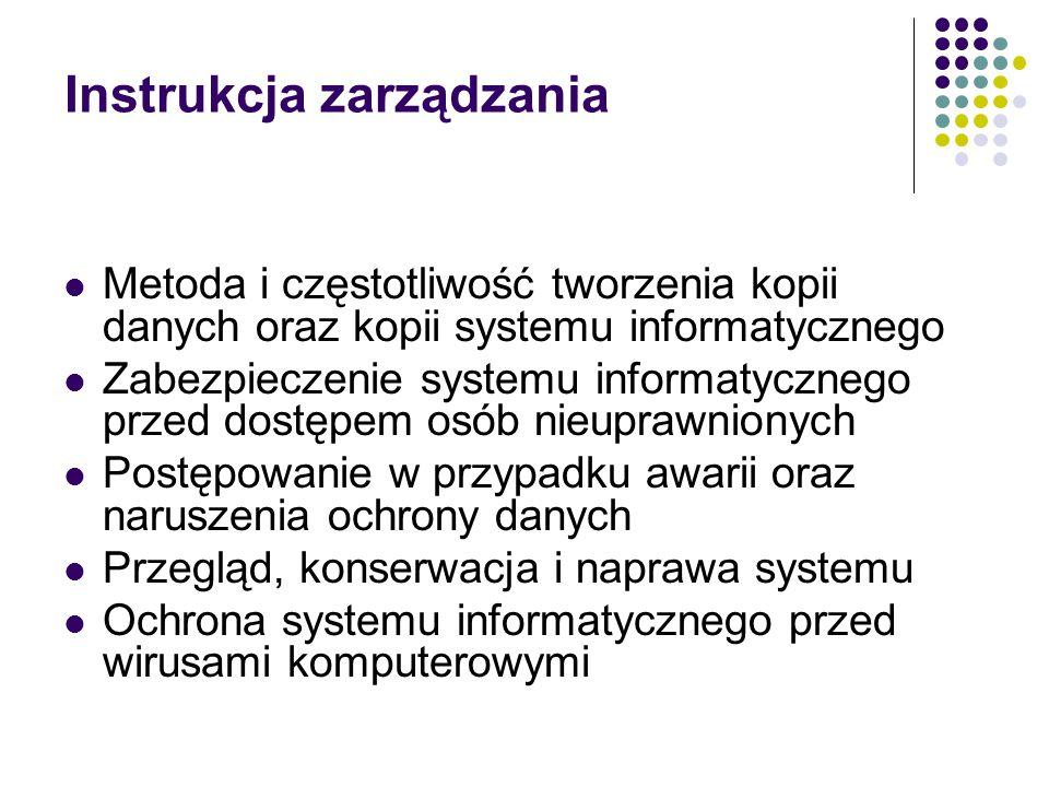Instrukcja zarządzania Metoda i częstotliwość tworzenia kopii danych oraz kopii systemu informatycznego Zabezpieczenie systemu informatycznego przed d