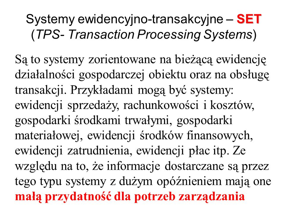 SET Systemy ewidencyjno-transakcyjne – SET (TPS- Transaction Processing Systems) Są to systemy zorientowane na bieżącą ewidencję działalności gospodarczej obiektu oraz na obsługę transakcji.
