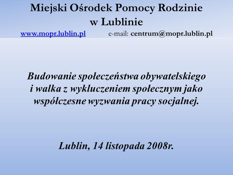 Miejski Ośrodek Pomocy Rodzinie w Lublinie www.mopr.lublin.pl e-mail: centrum@mopr.lublin.pl www.mopr.lublin.pl Budowanie społeczeństwa obywatelskiego