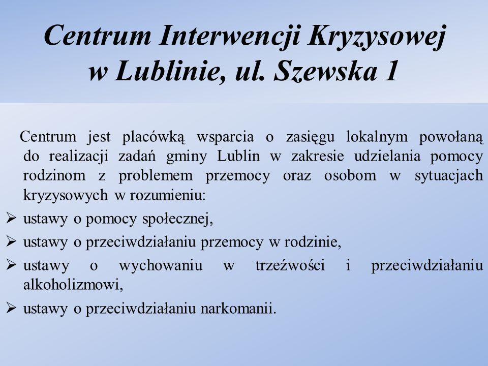 Centrum Interwencji Kryzysowej w Lublinie, ul. Szewska 1 Centrum jest placówką wsparcia o zasięgu lokalnym powołaną do realizacji zadań gminy Lublin w