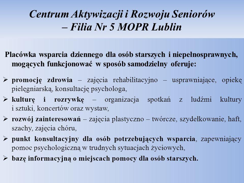 Centrum Aktywizacji i Rozwoju Seniorów – Filia Nr 5 MOPR Lublin Placówka wsparcia dziennego dla osób starszych i niepełnosprawnych, mogących funkcjono