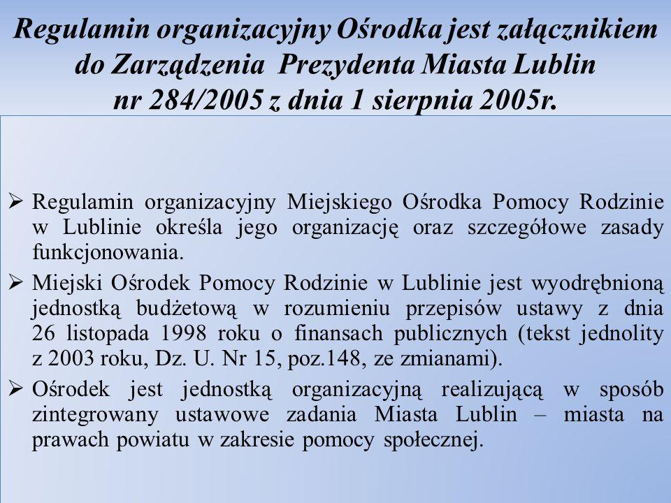 Regulamin organizacyjny Ośrodka jest załącznikiem do Zarządzenia Prezydenta Miasta Lublin nr 284/2005 z dnia 1 sierpnia 2005r.  Regulamin organizacyj