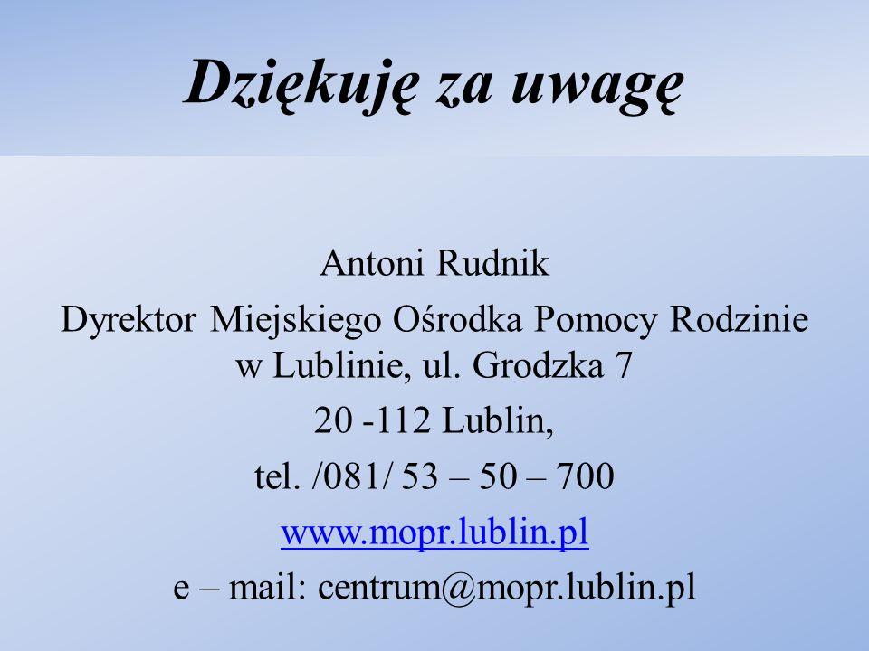 Dziękuję za uwagę Antoni Rudnik Dyrektor Miejskiego Ośrodka Pomocy Rodzinie w Lublinie, ul. Grodzka 7 20 -112 Lublin, tel. /081/ 53 – 50 – 700 www.mop