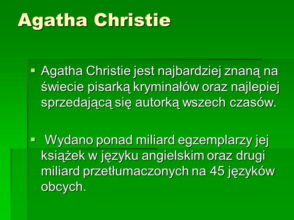  Agatha Christie jest najbardziej znaną na świecie pisarką kryminałów oraz najlepiej sprzedającą się autorką wszech czasów.  Wydano ponad miliard eg