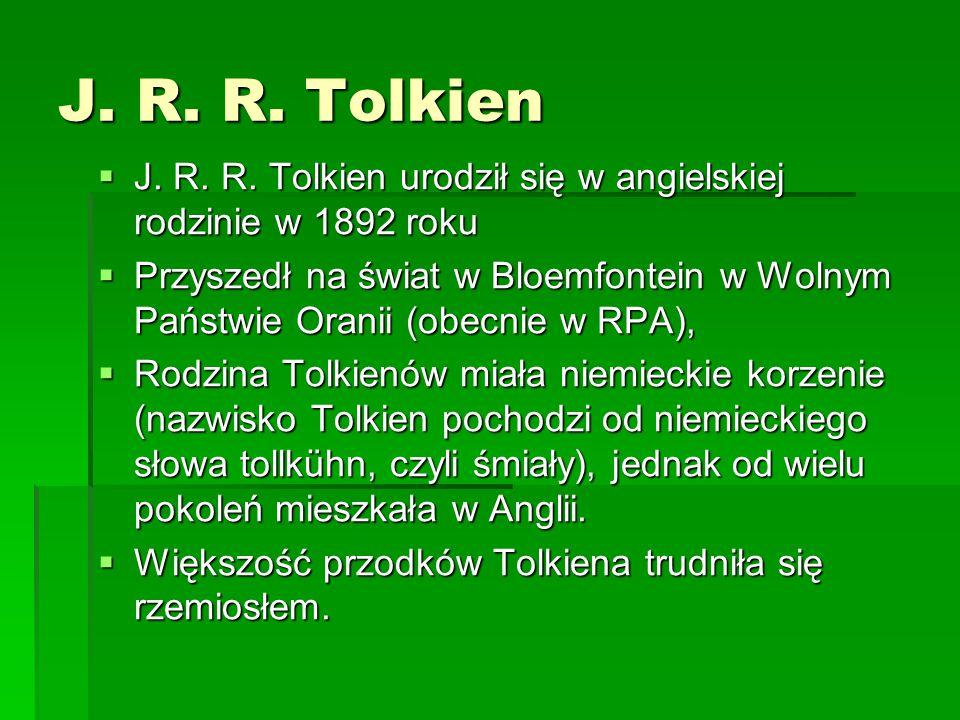 J. R. R. Tolkien  J. R. R. Tolkien urodził się w angielskiej rodzinie w 1892 roku  Przyszedł na świat w Bloemfontein w Wolnym Państwie Oranii (obecn